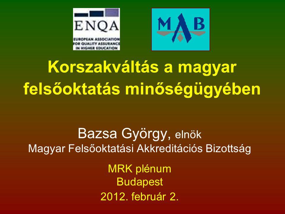 Bazsa György, elnök Magyar Felsőoktatási Akkreditációs Bizottság MRK plénum Budapest 2012. február 2. Korszakváltás a magyar felsőoktatás minőségügyéb