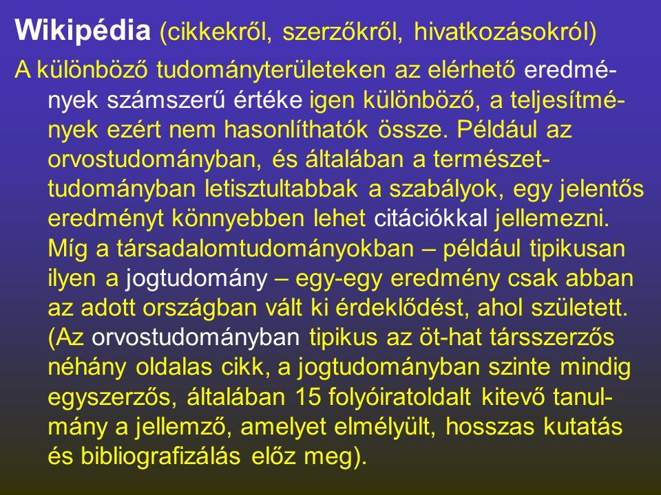 Wikipédia (cikkekről, szerzőkről, hivatkozásokról) A különböző tudományterületeken az elérhető eredmé- nyek számszerű értéke igen különböző, a teljesítmé- nyek ezért nem hasonlíthatók össze.