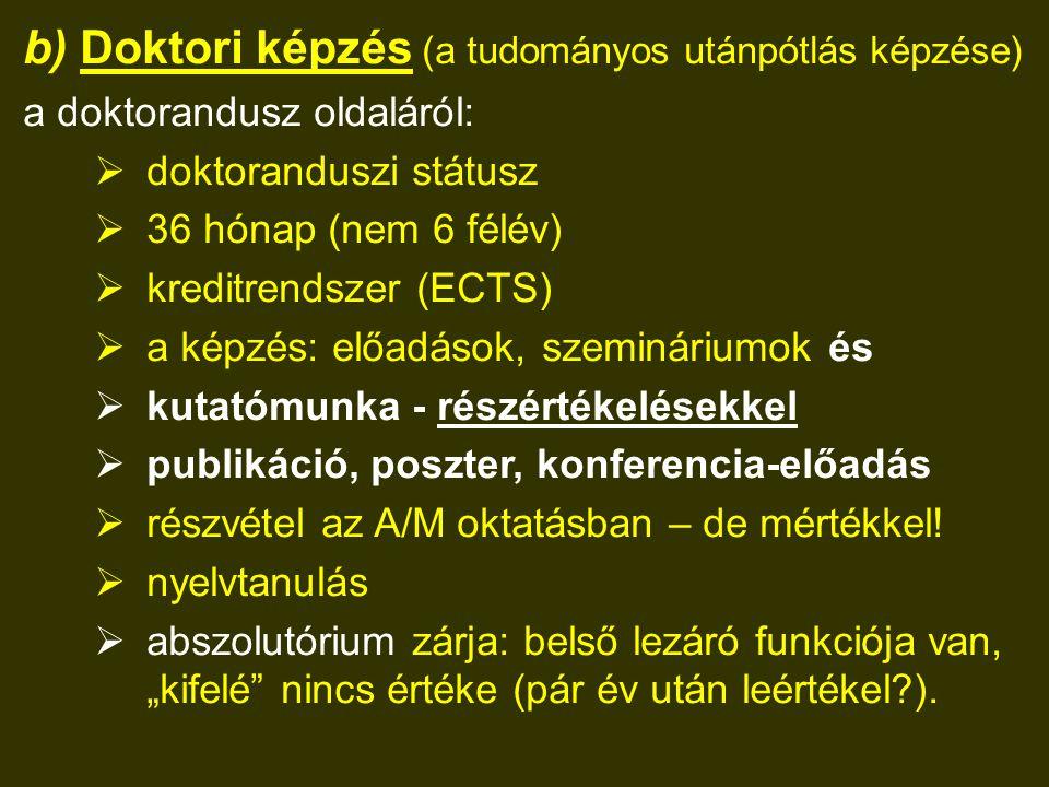 b) Doktori képzés (a tudományos utánpótlás képzése) a doktorandusz oldaláról:  doktoranduszi státusz  36 hónap (nem 6 félév)  kreditrendszer (ECTS)