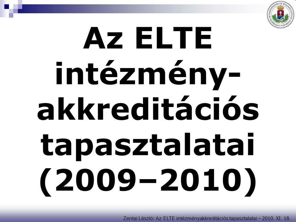 Zentai László : Az ELTE intézményakkreditációs tapasztalatai – 2010. XI. 18. Az ELTE intézmény- akkreditációs tapasztalatai (2009–2010)