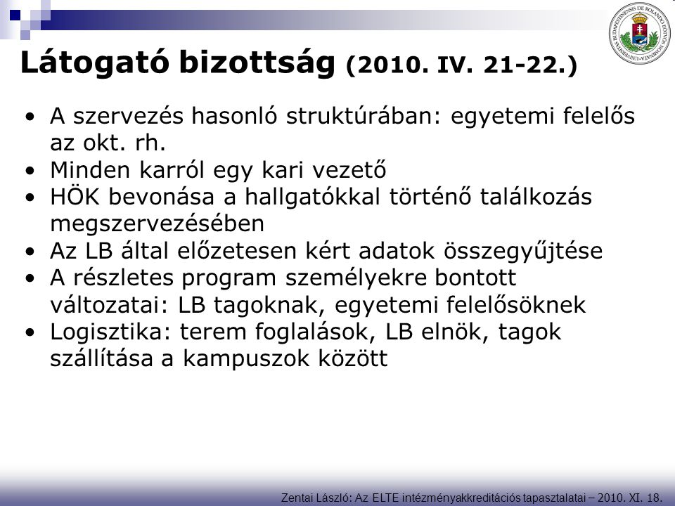 Zentai László : Az ELTE intézményakkreditációs tapasztalatai – 2010. XI. 18. Látogató bizottság (2010. IV. 21-22.) A szervezés hasonló struktúrában: e