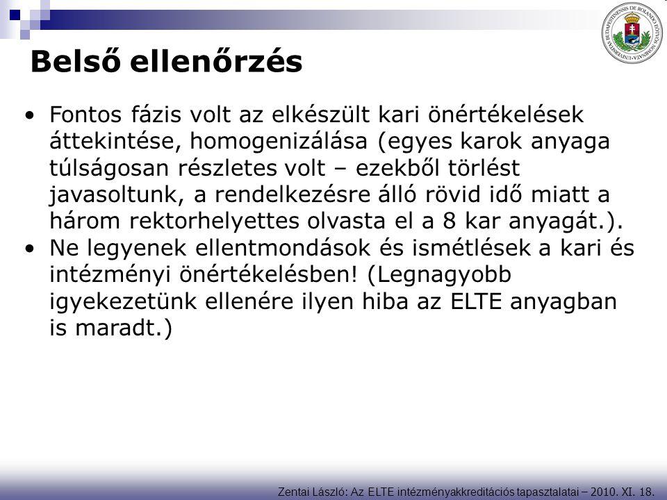 Zentai László : Az ELTE intézményakkreditációs tapasztalatai – 2010. XI. 18. Belső ellenőrzés Fontos fázis volt az elkészült kari önértékelések átteki