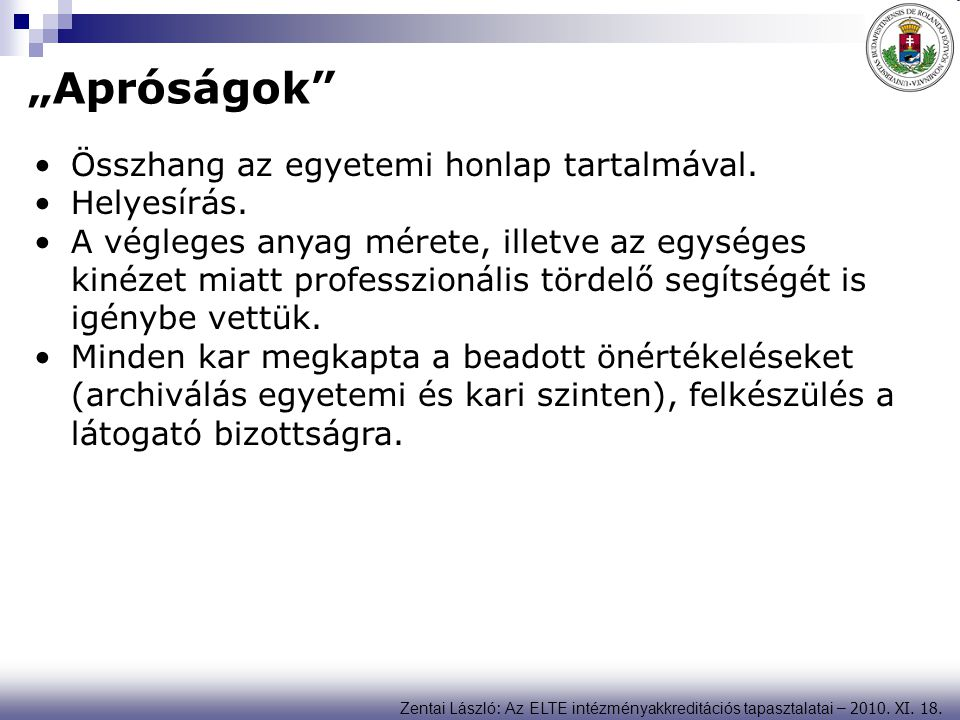 """Zentai László : Az ELTE intézményakkreditációs tapasztalatai – 2010. XI. 18. """"Apróságok"""" Összhang az egyetemi honlap tartalmával. Helyesírás. A végleg"""