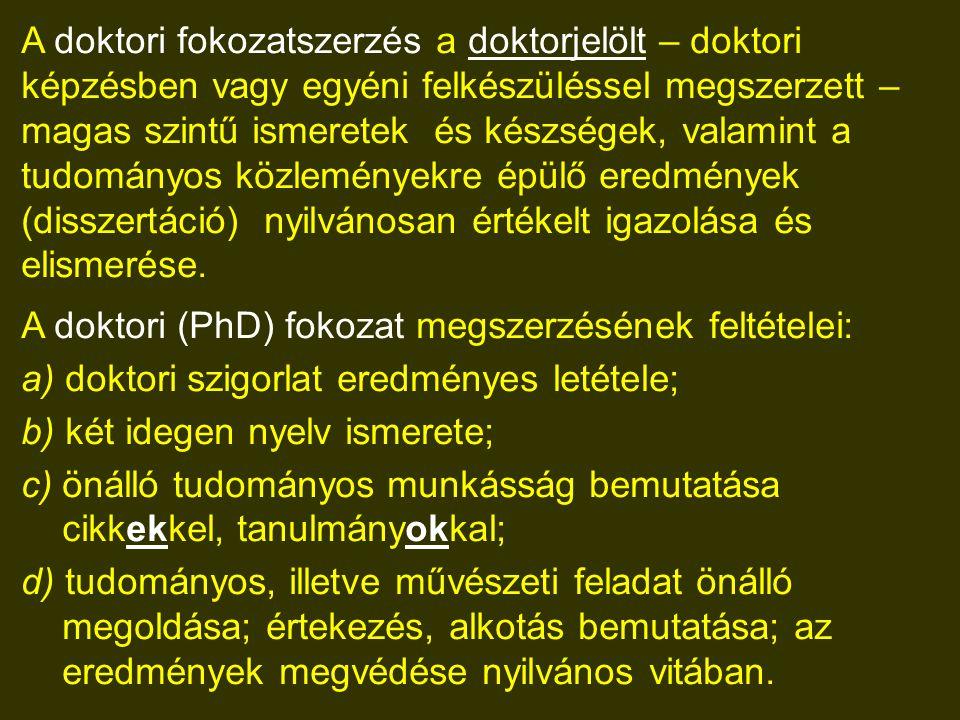 A doktori fokozatszerzés a doktorjelölt – doktori képzésben vagy egyéni felkészüléssel megszerzett – magas szintű ismeretek és készségek, valamint a t