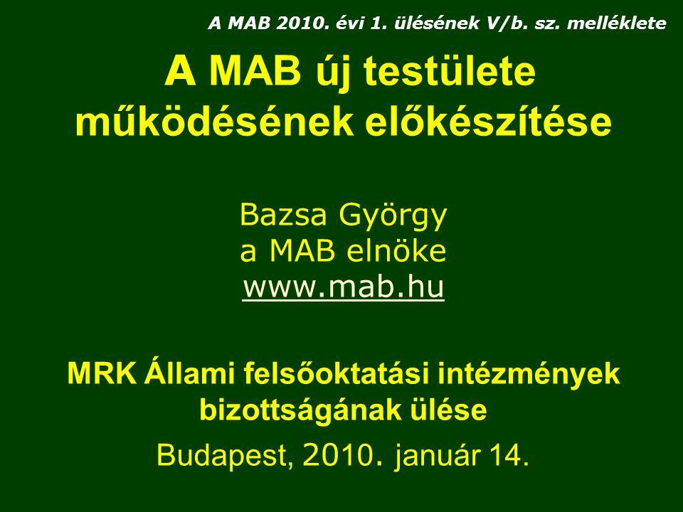 A MAB új testülete működésének előkészítése Bazsa György a MAB elnöke www.mab.hu MRK Állami felsőoktatási intézmények bizottságának ülése Budapest, 20 10.
