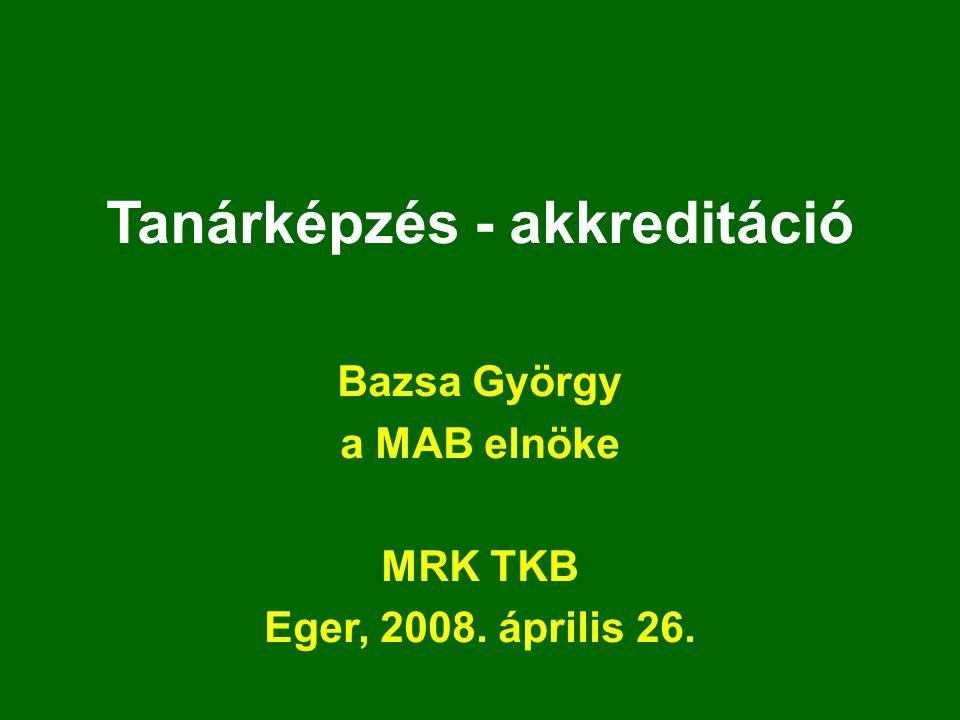 Tanárképzés - akkreditáció Bazsa György a MAB elnöke MRK TKB Eger, 2008. április 26.