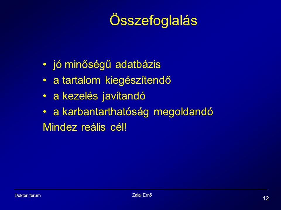 Zalai Ernő 12 Doktori fórum Összefoglalás jó minőségű adatbázis a tartalom kiegészítendő a kezelés javítandó a karbantarthatóság megoldandó Mindez reá