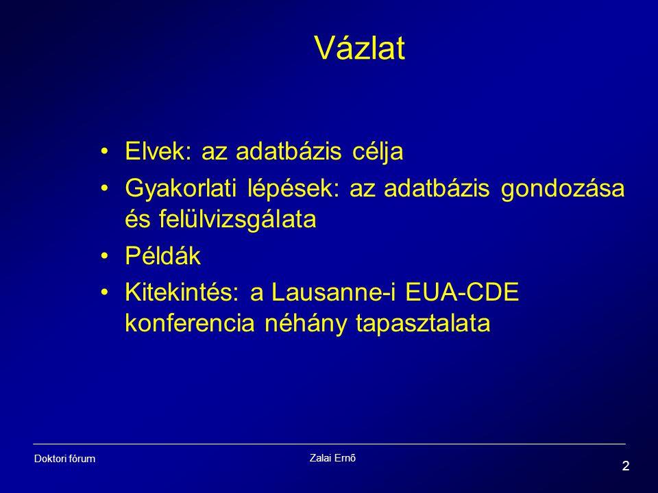 Zalai Ernő 2 Doktori fórum Vázlat Elvek: az adatbázis célja Gyakorlati lépések: az adatbázis gondozása és felülvizsgálata Példák Kitekintés: a Lausanne-i EUA-CDE konferencia néhány tapasztalata
