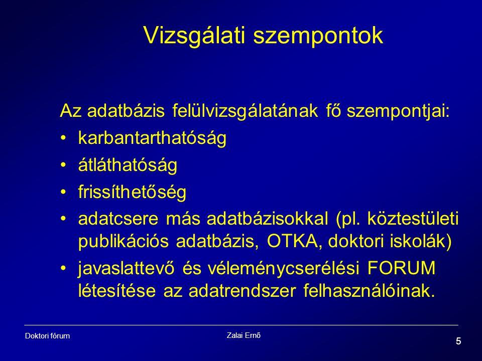Zalai Ernő 5 Doktori fórum Vizsgálati szempontok Az adatbázis felülvizsgálatának fő szempontjai: karbantarthatóság átláthatóság frissíthetőség adatcsere más adatbázisokkal (pl.