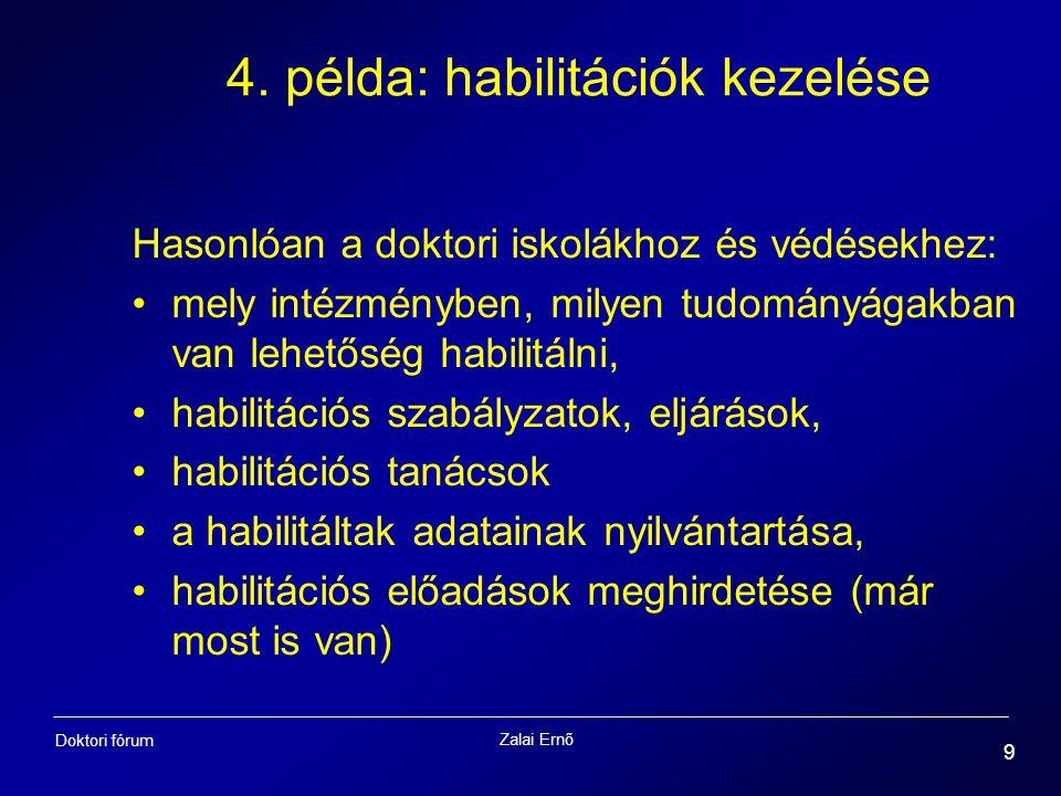 Zalai Ernő 9 Doktori fórum 4. példa: habilitációk kezelése Hasonlóan a doktori iskolákhoz és védésekhez: mely intézményben, milyen tudományágakban van