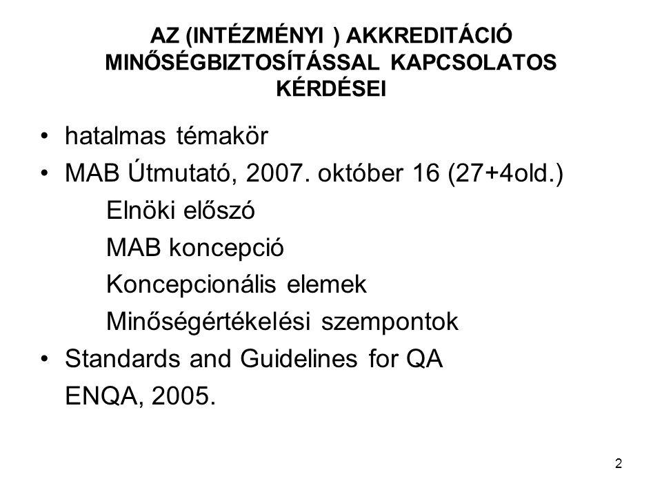 2 AZ (INTÉZMÉNYI ) AKKREDITÁCIÓ MINŐSÉGBIZTOSÍTÁSSAL KAPCSOLATOS KÉRDÉSEI hatalmas témakör MAB Útmutató, 2007.