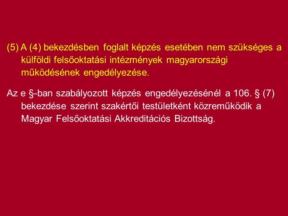 (5) A (4) bekezdésben foglalt képzés esetében nem szükséges a külföldi felsőoktatási intézmények magyarországi működésének engedélyezése.