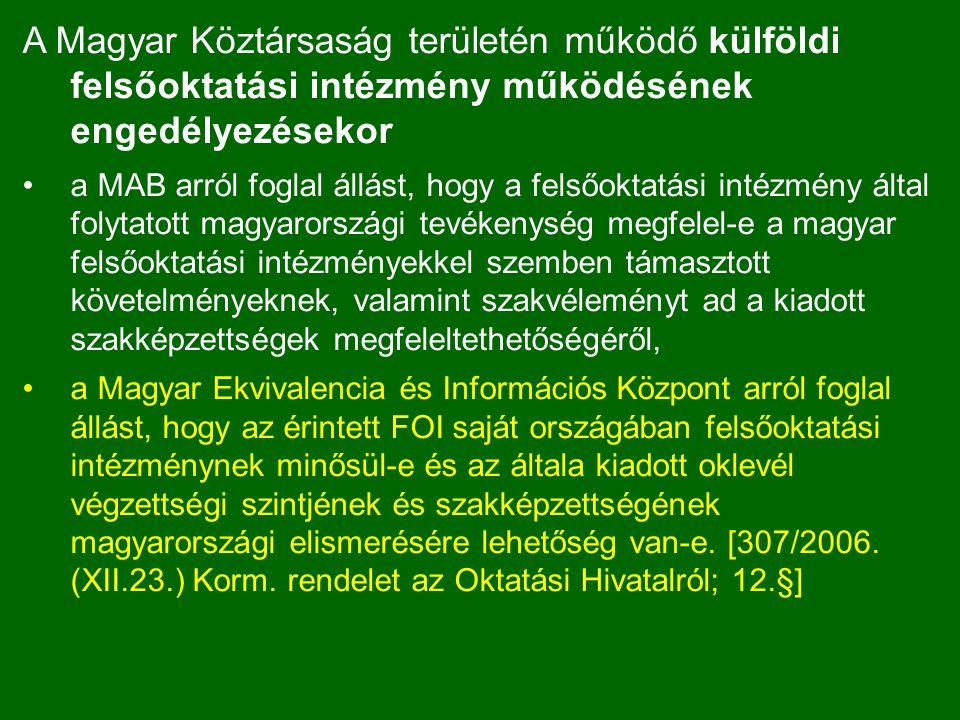 A Magyar Köztársaság területén működő külföldi felsőoktatási intézmény működésének engedélyezésekor a MAB arról foglal állást, hogy a felsőoktatási intézmény által folytatott magyarországi tevékenység megfelel-e a magyar felsőoktatási intézményekkel szemben támasztott követelményeknek, valamint szakvéleményt ad a kiadott szakképzettségek megfeleltethetőségéről, a Magyar Ekvivalencia és Információs Központ arról foglal állást, hogy az érintett FOI saját országában felsőoktatási intézménynek minősül-e és az általa kiadott oklevél végzettségi szintjének és szakképzettségének magyarországi elismerésére lehetőség van-e.