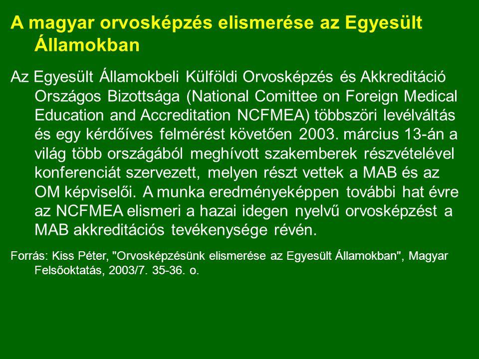 A magyar orvosképzés elismerése az Egyesült Államokban Az Egyesült Államokbeli Külföldi Orvosképzés és Akkreditáció Országos Bizottsága (National Comittee on Foreign Medical Education and Accreditation NCFMEA) többszöri levélváltás és egy kérdőíves felmérést követően 2003.