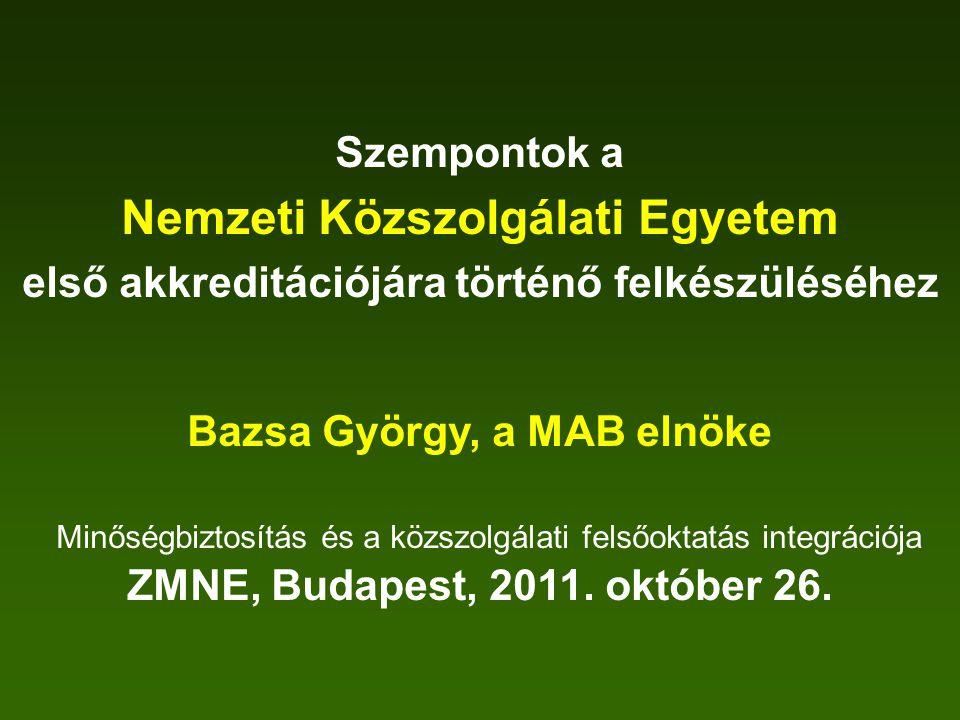 Szempontok a Nemzeti Közszolgálati Egyetem első akkreditációjára történő felkészüléséhez Bazsa György, a MAB elnöke Minőségbiztosítás és a közszolgála