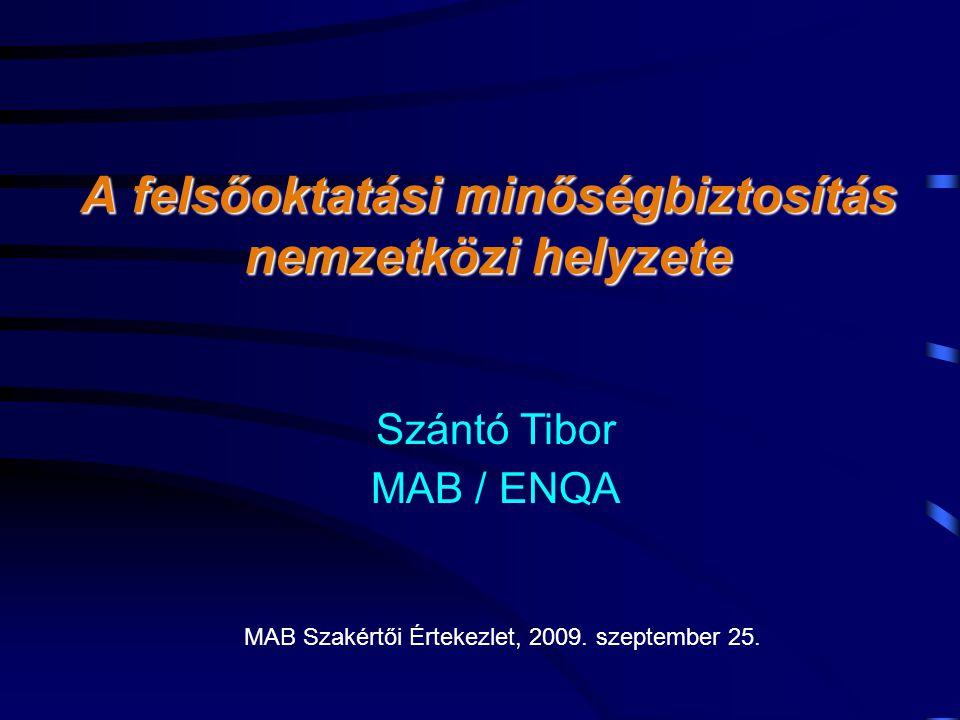 A felsőoktatási minőségbiztosítás nemzetközi helyzete Szántó Tibor MAB / ENQA MAB Szakértői Értekezlet, 2009. szeptember 25.
