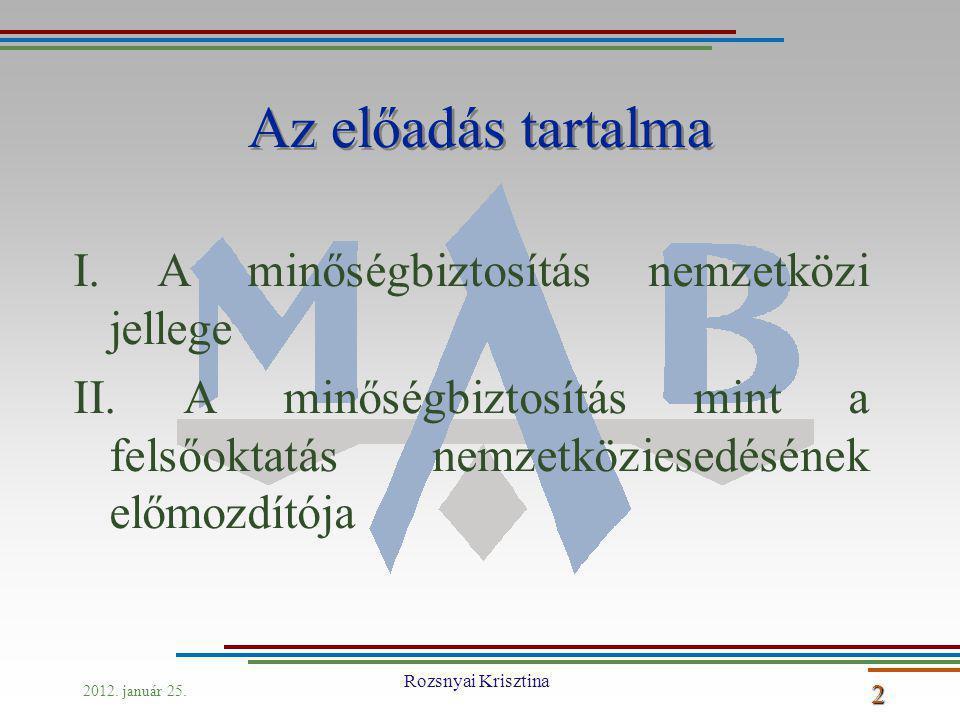 Rozsnyai Krisztina 2 Az előadás tartalma I. A minőségbiztosítás nemzetközi jellege II.