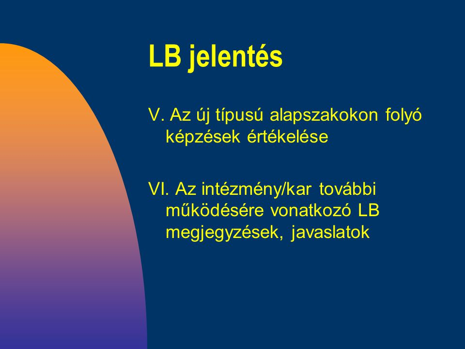 LB jelentés V. Az új típusú alapszakokon folyó képzések értékelése VI.