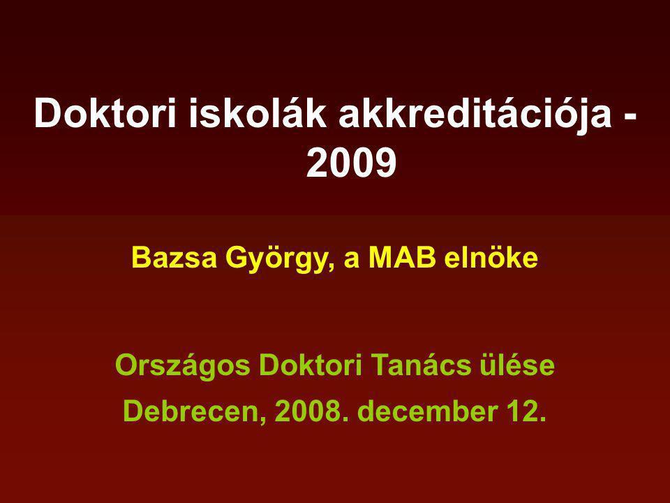 Doktori iskolák akkreditációja - 2009 Bazsa György, a MAB elnöke Országos Doktori Tanács ülése Debrecen, 2008.