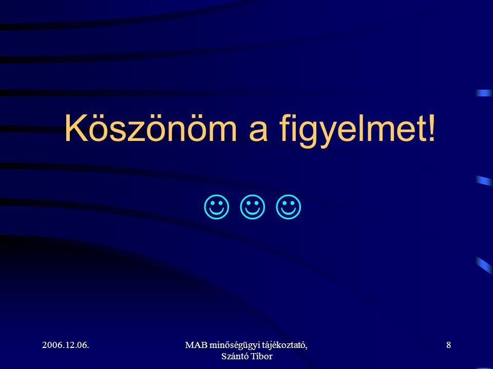2006.12.06.MAB minőségügyi tájékoztató, Szántó Tibor 8 Köszönöm a figyelmet!