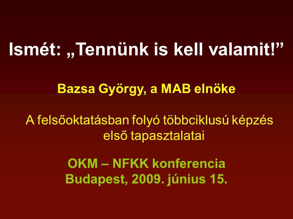 """Ismét: """"Tennünk is kell valamit! Bazsa György, a MAB elnöke A felsőoktatásban folyó többciklusú képzés első tapasztalatai OKM – NFKK konferencia Budapest, 2009."""