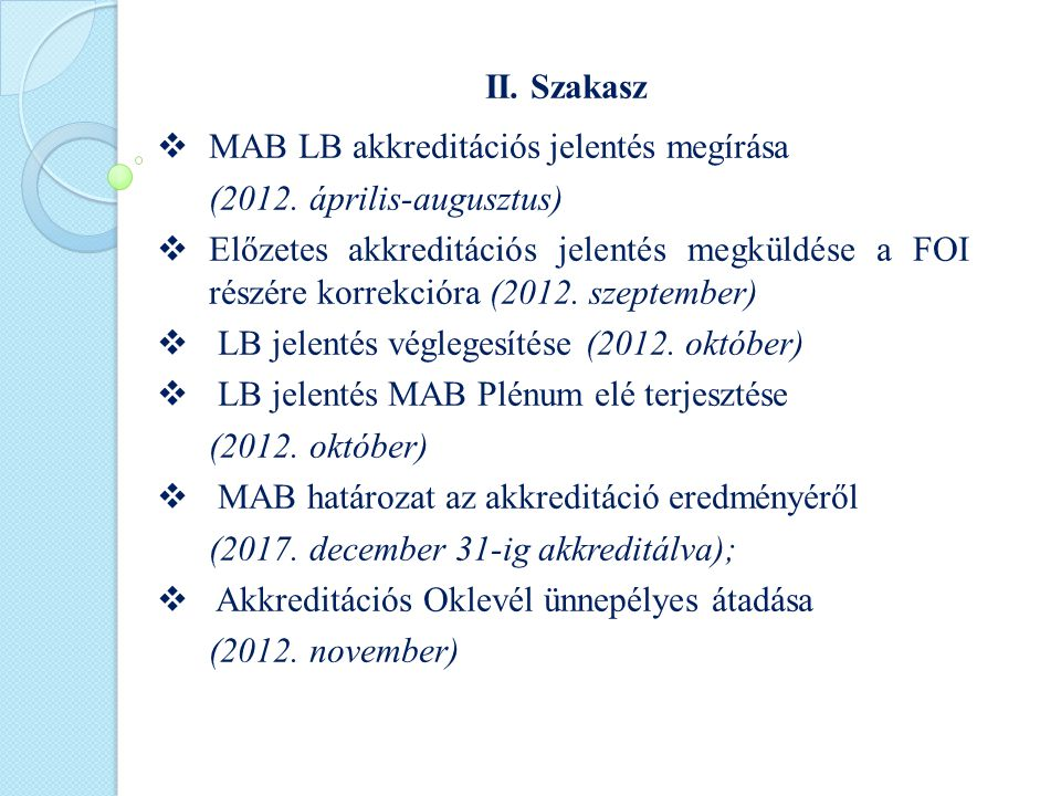 II. Szakasz  MAB LB akkreditációs jelentés megírása (2012. április-augusztus)  Előzetes akkreditációs jelentés megküldése a FOI részére korrekcióra