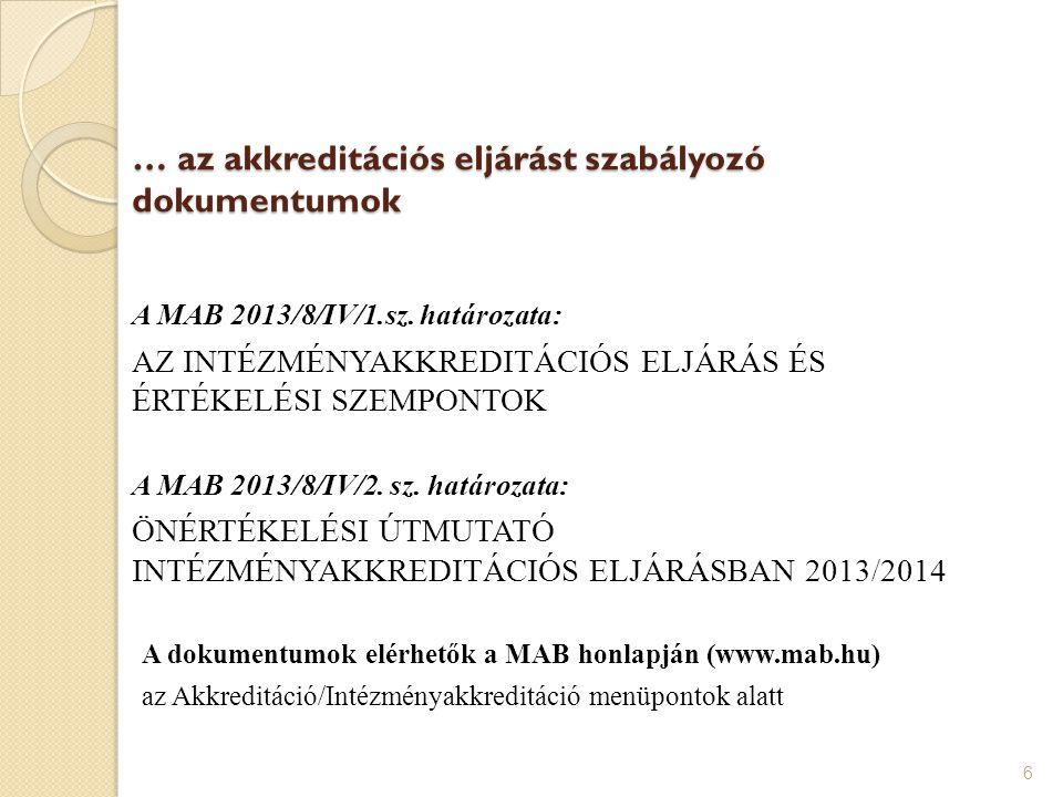 … az akkreditációs eljárást szabályozó dokumentumok A MAB 2013/8/IV/1.sz. határozata: AZ INTÉZMÉNYAKKREDITÁCIÓS ELJÁRÁS ÉS ÉRTÉKELÉSI SZEMPONTOK A MAB