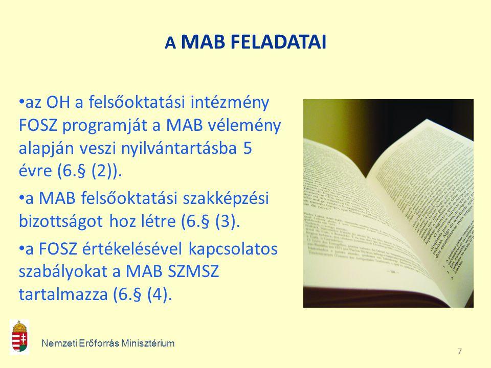 777 A MAB FELADATAI az OH a felsőoktatási intézmény FOSZ programját a MAB vélemény alapján veszi nyilvántartásba 5 évre (6.§ (2)). a MAB felsőoktatási