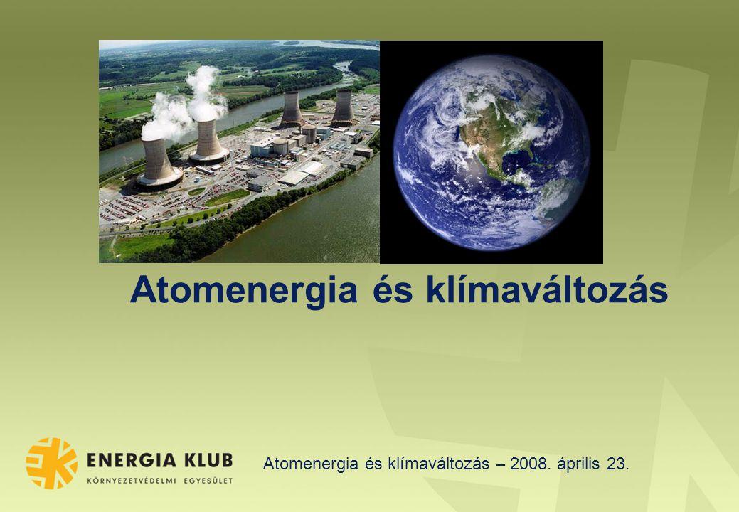 Atomenergia és klímaváltozás – 2008. április 23. Atomenergia és klímaváltozás