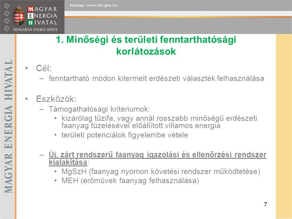 1. Minőségi és területi fenntarthatósági korlátozások Cél: –fenntartható módon kitermelt erdészeti választék felhasználása Eszközök: –Támogathatósági