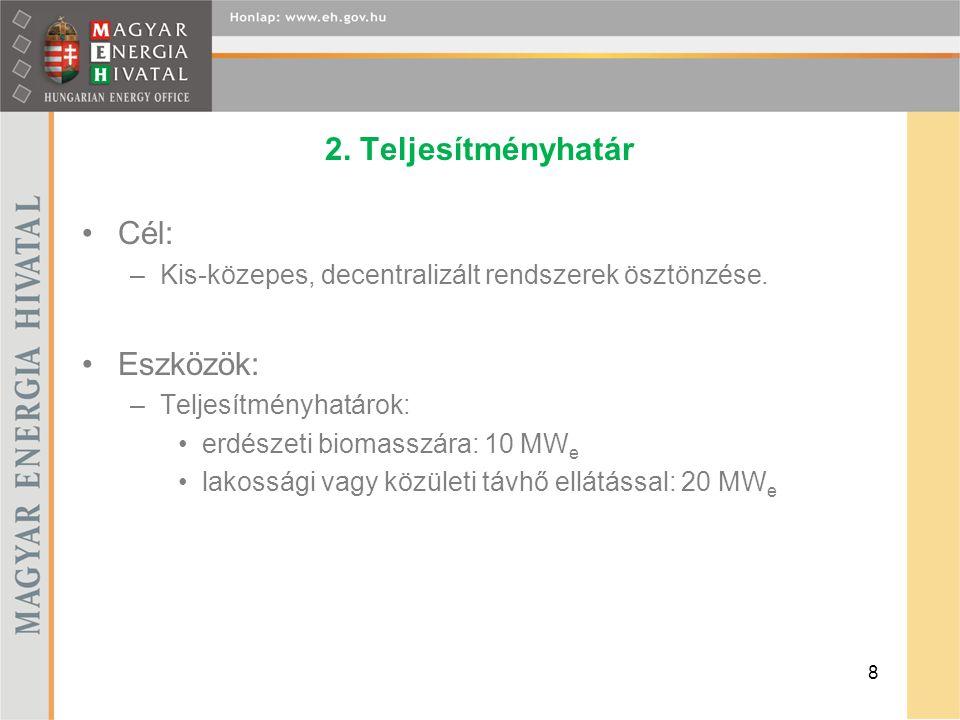 2. Teljesítményhatár Cél: –Kis-közepes, decentralizált rendszerek ösztönzése. Eszközök: –Teljesítményhatárok: erdészeti biomasszára: 10 MW e lakossági