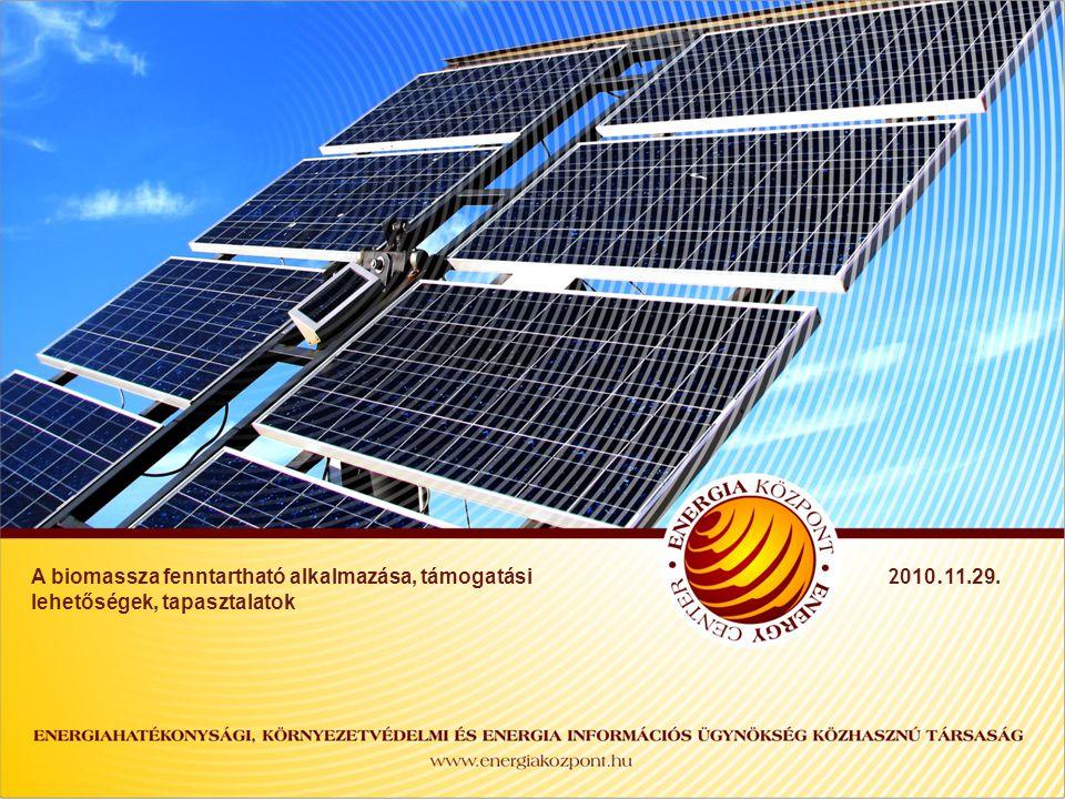 z A biomassza fenntartható alkalmazása, támogatási lehetőségek, tapasztalatok 2 010. 11.29.