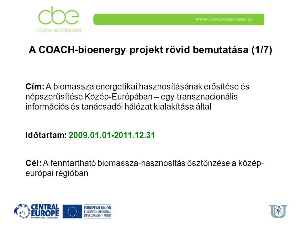 A COACH-bioenergy projekt rövid bemutatása (1/7) Cím: A biomassza energetikai hasznosításának erősítése és népszerűsítése Közép-Európában – egy transz