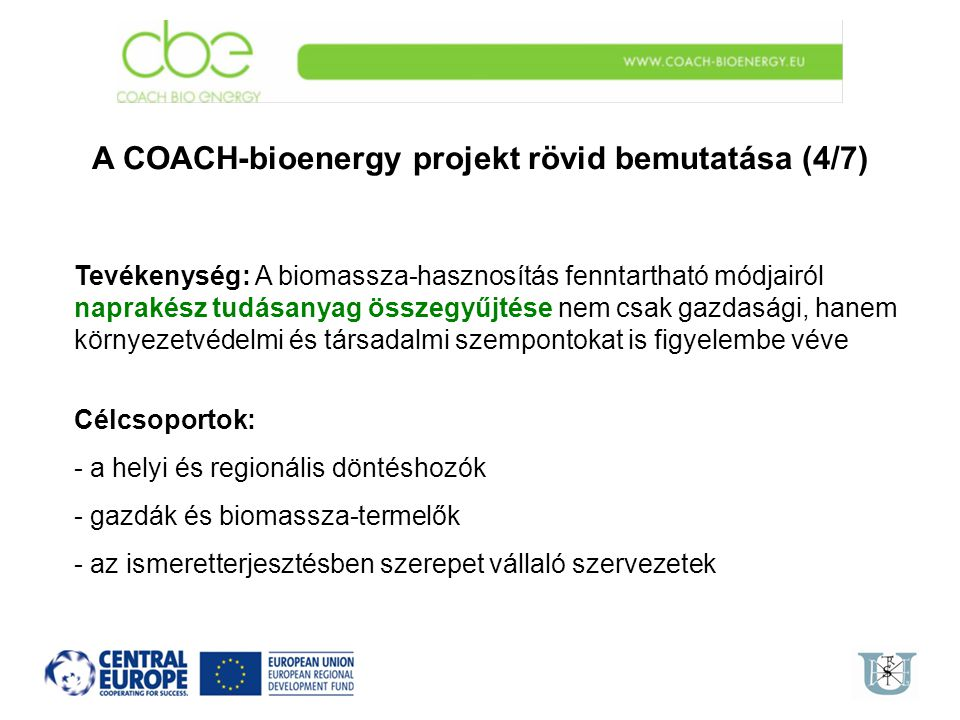 A COACH-bioenergy projekt rövid bemutatása (4/7) Tevékenység: A biomassza-hasznosítás fenntartható módjairól naprakész tudásanyag összegyűjtése nem cs