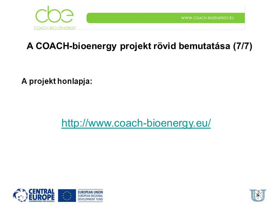 A COACH-bioenergy projekt rövid bemutatása (7/7) A projekt honlapja: http://www.coach-bioenergy.eu/