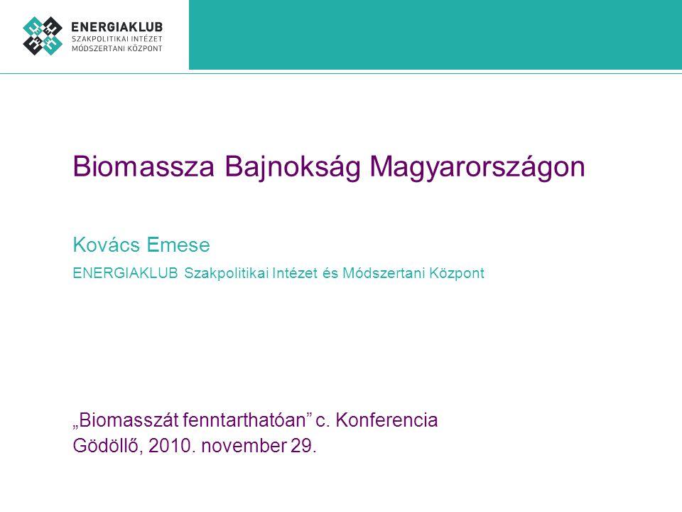 """Biomassza Bajnokság Magyarországon Kovács Emese ENERGIAKLUB Szakpolitikai Intézet és Módszertani Központ """"Biomasszát fenntarthatóan c."""
