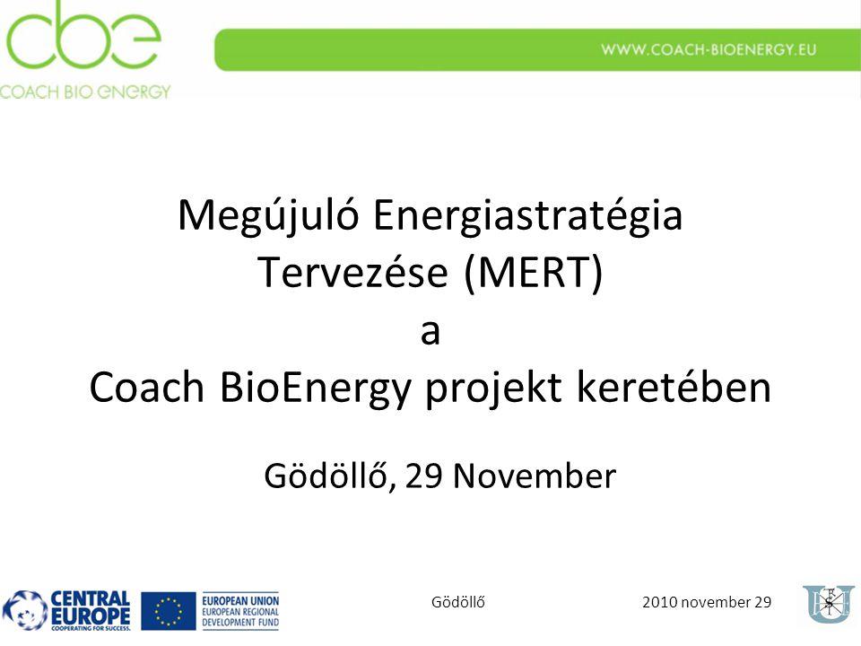 2010 november 29Gödöllő Megújuló Energiastratégia Tervezése (MERT) a Coach BioEnergy projekt keretében Gödöllő, 29 November