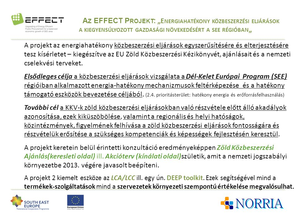 """A Z EFFECT P ROJEKT : """"E NERGIAHATÉKONY KÖZBESZERZÉSI ELJÁRÁSOK A KIEGYENSÚLYOZOTT GAZDASÁGI NÖVEKEDÉSÉRT A SEE RÉGIÓBAN """" A projekt az energiahatékony közbeszerzési eljárások egyszerűsítésére és elterjesztésére tesz kísérletet – kiegészítve az EU Zöld Közbeszerzési Kézikönyvét, ajánlásait és a nemzeti cselekvési terveket."""