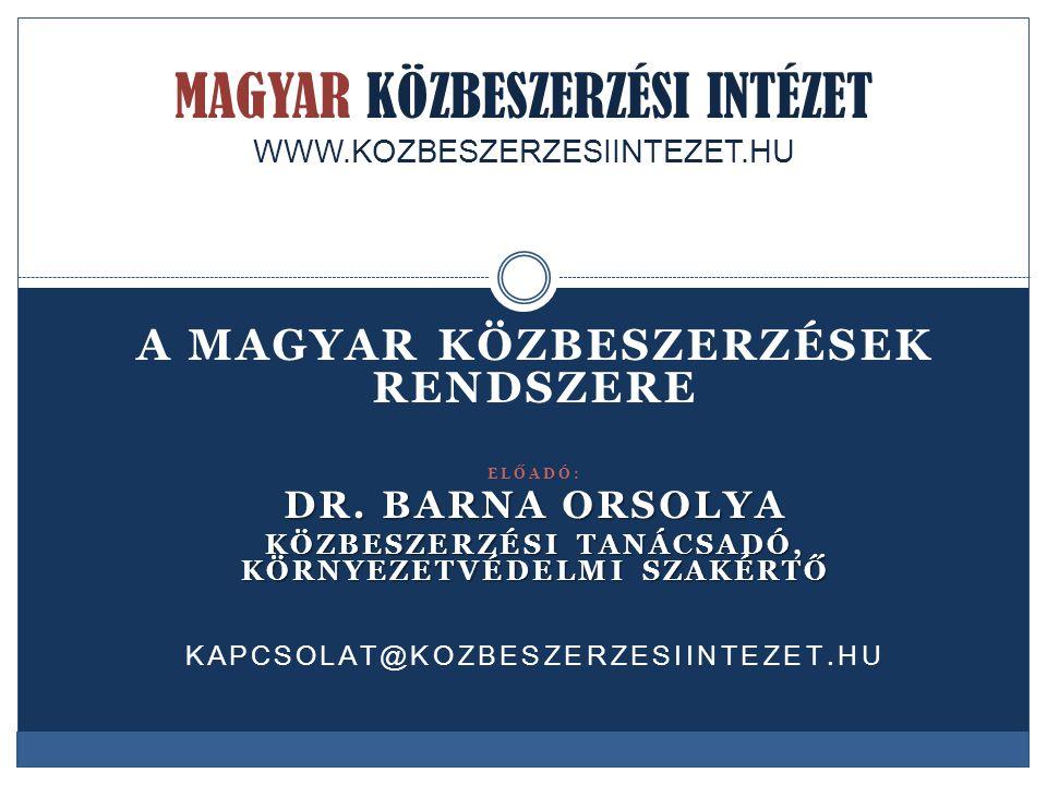 A MAGYAR KÖZBESZERZÉSEK RENDSZERE ELŐADÓ: DR. BARNA ORSOLYA KÖZBESZERZÉSI TANÁCSADÓ, KÖRNYEZETVÉDELMI SZAKÉRTŐ KAPCSOLAT@KOZBESZERZESIINTEZET.HU MAGYA