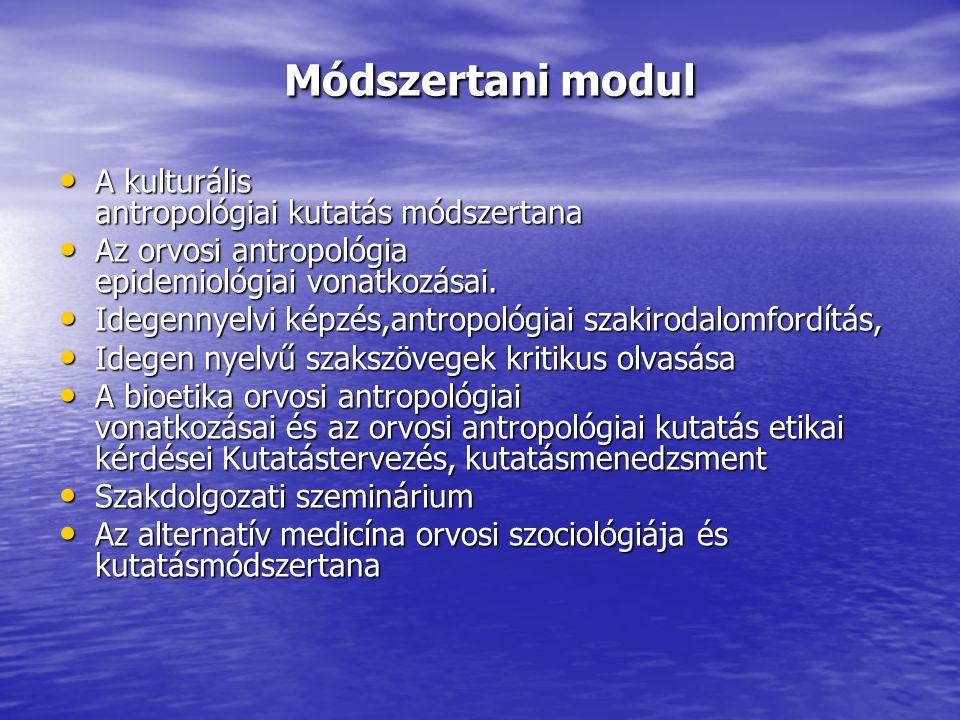 Módszertani modul Módszertani modul A kulturális antropológiai kutatás módszertana A kulturális antropológiai kutatás módszertana Az orvosi antropológia epidemiológiai vonatkozásai.