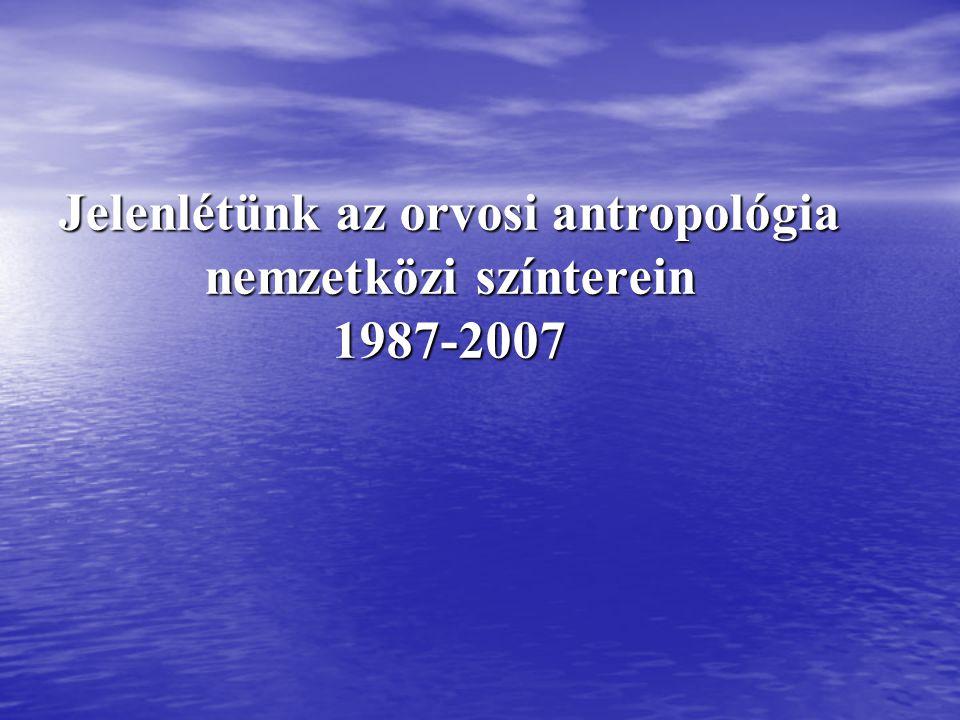 Jelenlétünk az orvosi antropológia nemzetközi színterein 1987-2007