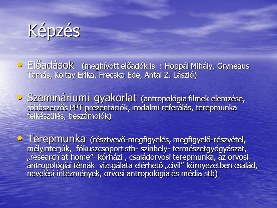 Képzés Képzés Előadások (meghívott előadók is : Hoppál Mihály, Gryneaus Tamás, Koltay Erika, Frecska Ede, Antal Z.