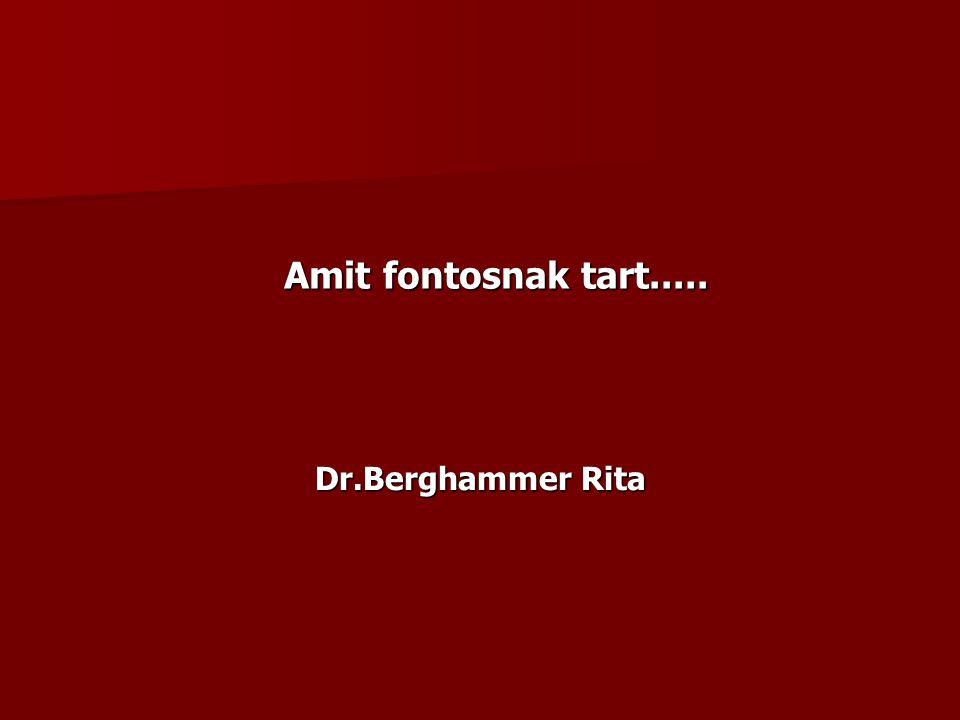 Dr.Berghammer Rita Amit fontosnak tart.....