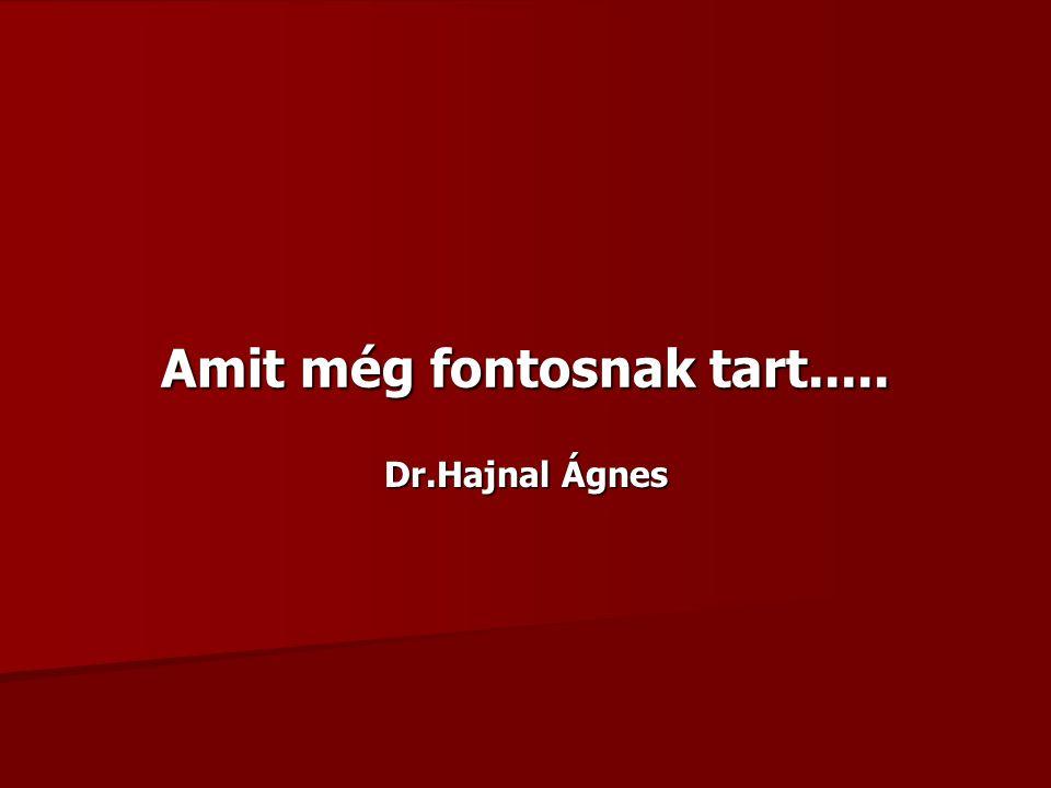 Amit még fontosnak tart..... Dr.Hajnal Ágnes