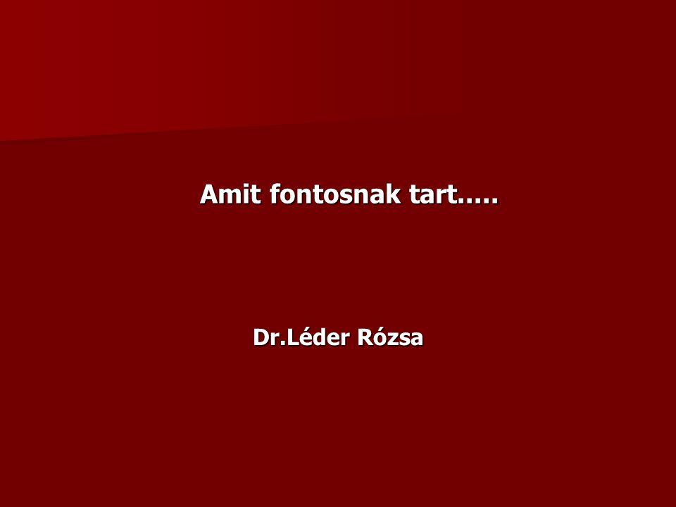 Dr.Léder Rózsa Amit fontosnak tart.....