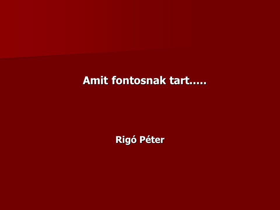 Rigó Péter Amit fontosnak tart.....