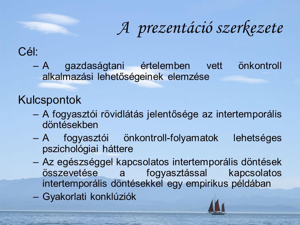 A prezentáció szerkezete Cél: –A gazdaságtani értelemben vett önkontroll alkalmazási lehetőségeinek elemzése Kulcspontok –A fogyasztói rövidlátás jelentősége az intertemporális döntésekben –A fogyasztói önkontroll-folyamatok lehetséges pszichológiai háttere –Az egészséggel kapcsolatos intertemporális döntések összevetése a fogyasztással kapcsolatos intertemporális döntésekkel egy empirikus példában –Gyakorlati konklúziók