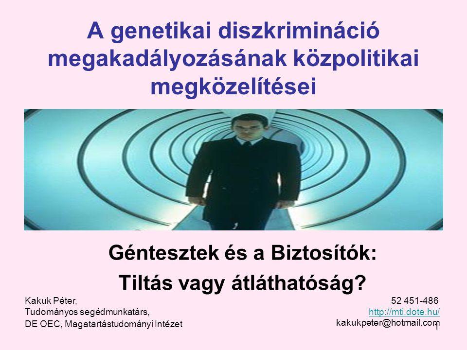 1 A genetikai diszkrimináció megakadályozásának közpolitikai megközelítései Géntesztek és a Biztosítók: Tiltás vagy átláthatóság.