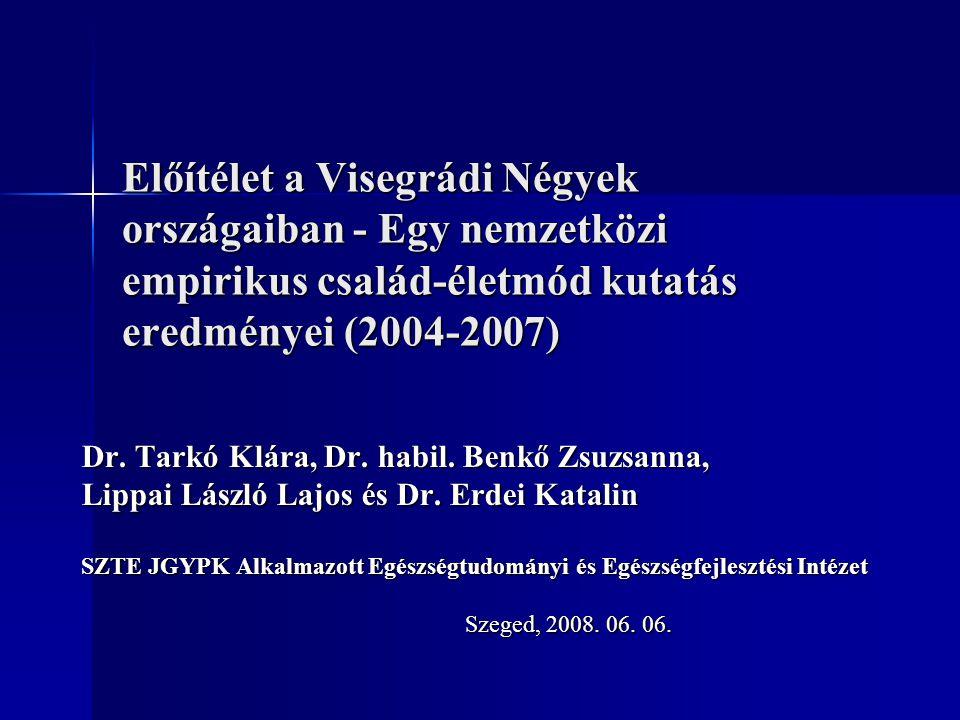 Előítélet a Visegrádi Négyek országaiban - Egy nemzetközi empirikus család-életmód kutatás eredményei (2004-2007) Dr. Tarkó Klára, Dr. habil. Benkő Zs