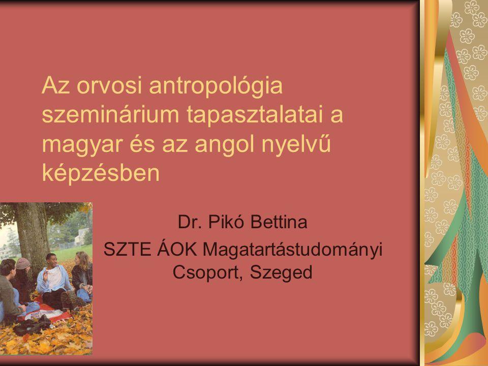 Az orvosi antropológia szeminárium tapasztalatai a magyar és az angol nyelvű képzésben Dr.